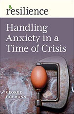 Resilience: Handling Anxiety in a Time of Crisis