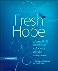 Fresh Hope: Living Well in Spite of a Mental Illness
