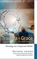 Trauma + Grace: Theology in a Ruptured World - Second Edition
