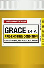 Grace is a Pre-Existing Condition: Faith, Systems and Mental Healthcare