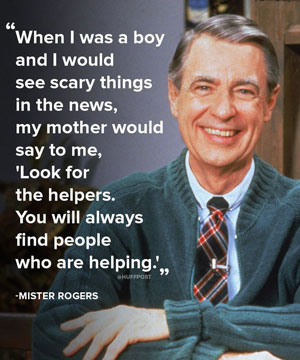 Mr. Rogers quote - look for the helpers.