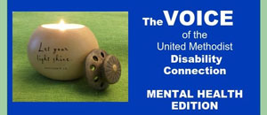 The Voice of the United Methodist Disability Connection - Mental Health Edition